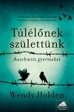 TÚLÉLŐNEK SZÜLETTÜNK - AUSCHWITZ GYERMEKEI - Ekönyv - WENDY HOLDEN