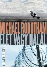 ÉLET VAGY HALÁL - VILÁGSIKEREK - - Ekönyv - ROBOTHAM, MICHAEL