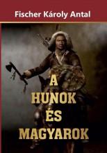 A HUNOK ÉS MAGYAROK - Ekönyv - FISCHER KÁROLY