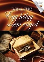 EGY HÖLGY SOSEM ENGED - ROMANTIKUS REGÉNYEK - - Ekönyv - JEFFRIES, SABRINA