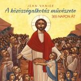 A KÖZÖSSÉGALKOTÁS MŰVÉSZETE 365 NAPON ÁT - Ekönyv - VANIER, JEAN