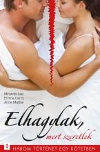 Elhagylak, mert szeretlek - 3 történet 1 kötetben - Ekönyv - Miranda Lee, Emma Darcy, Anne Mather
