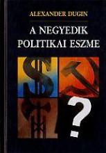 A NEGYEDIK POLITIKAI ESZME - Ekönyv - DUGIN, ALEXANDER
