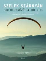 SZELEK SZÁRNYÁN - SIKLÓERNYŐZÉS A-TÓL Z-IG - Ekönyv - SIMONICS PÉTER