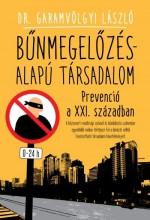 BŰNMEGELŐZÉS-ALAPÚ TÁRSADALOM - PREVENCIÓ A XXI. SZÁZADBAN - Ekönyv - DR. GARAMVÖLGYI LÁSZLÓ