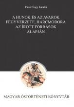 A HUNOK ÉS AZ AVAROK FEGYVERZETE, HARCMODORA AZ ÍROTT FORRÁSOK ALAPJÁN - Ekönyv - PINTÉR-NAGY KATALIN