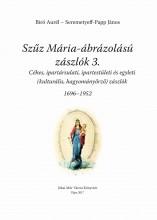 SZŰZ MÁRIA ÁBRÁZOLÁSÚ ZÁSZLÓK 3. (1696-1952) - Ekönyv - BIRÓ AURÉL, SEREMETYEFF-PAPP JÁNOS