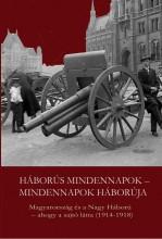 HÁBORÚS MINDENNAPOK - MINDENNAPOK HÁBORÚJA (MAGYARORSZÁG ÉS A NAGY HÁBORÚ...) - Ekönyv - NAPVILÁG KIADÓ