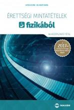 ÉRETTSÉGI MINTATÉTELEK FIZIKÁBÓL - 80 KÖZÉPSZINTŰ TÉTEL 2017 - Ekönyv - GYŐRI ISTVÁN, DR. MEZŐ TAMÁS