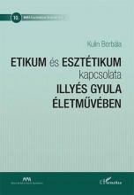 ETIKUM ÉS ESZTÉTIKUM KAPCSOLATA ILLYÉS GYULA ÉLETMŰVÉBEN - Ekönyv - KULIN BORBÁLA