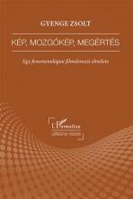 KÉP, MOZGÓKÉP, MEGÉRTÉS - EGY FENOMENOLÓGIAI FILMELEMZÉS ELMÉLETE - Ekönyv - GYENGE ZSOLT