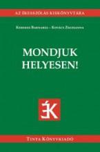 MONDJUK HELYESEN! - AZ ÉKESSZÓLÁS KISKÖNYVTÁRA - Ekönyv - KEREKES BARNABÁS, KOVÁCS ZSUZSANNA