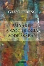 PÁLYAKÉP A SZOCIOLÓGIA SODRÁSÁBAN - Ekönyv - GAZSÓ FERENC