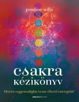 CSAKRA KÉZIKÖNYV - HOZZA EGYENSÚLYBA TESTE ÉLTETŐ ENERGIÁIT! - Ebook - WILLS, PAULINE