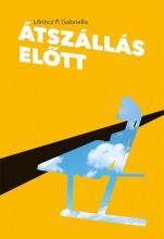 ÁTSZÁLLÁS ELŐTT - Ebook - LŐRINCZ P. GABRIELLA