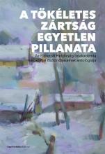 A TÖKÉLETES ZÁRTSÁG EGYETLEN PILLANATA - Ekönyv - ELŐRETOLT HELYŐRSÉG ÍRÓAKADÉMIA