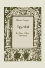 EGYEDÜL - BETHLEN GÁBOR LELKI ARCA - Ekönyv - MAKKAI SÁNDOR