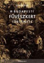 A BUDAPESTI FÜVÉSZKERT TÖRTÉNETE - Ekönyv - SZIKRA ÉVA