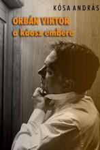 ORBÁN VIKTOR, A KÁOSZ EMBERE - Ekönyv - KÓSA ANDRÁS