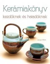 KERÁMIAKÖNYV KEZDŐKNEK ÉS HALADÓKNAK - Ekönyv - ATKIN, JACQUI