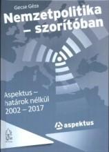 NEMZETPOLITIKA - SZORÍTÓBAN - ASPEKTUS-HATÁROK NÉLKÜL 2002-2017 - Ekönyv - GECSE GÉZA