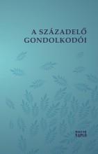 A SZÁZADELŐ GONDOLKODÓI - Ekönyv - MAGYAR NAPLÓ KIADÓ KFT.