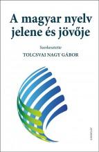A MAGYAR NYELV JELENE ÉS JÖVŐJE - Ekönyv - GONDOLAT KIADÓ