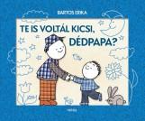TE IS VOLTÁL KICSI, DÉDPAPA?  (MÓRA) - Ekönyv - BARTOS ERIKA