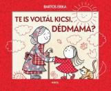 TE IS VOLTÁL KICSI, DÉDMAMA?  (MÓRA) - Ekönyv - BARTOS ERIKA