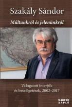 MÚLTUNKRÓL ÉS JELENÜNKRŐL - VÁLOGATOTT INTERJÚK ÉS BESZÉLGETÉSEK, 2002-2017 - Ekönyv - SZAKÁLY SÁNDOR