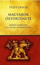 MAGYAROK ŐSTÖRTÉNETE - GÖRÖG FORRÁSOK A SCYTHÁK TÖRTÉNETÉHEZ - Ekönyv - TÉLFY JÁNOS