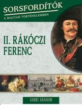 II. RÁKÓCZI FERENC - SORSFORDÍTÓK A MAGYAR TÖRTÉNELEMBEN - Ekönyv - GEBEI SÁNDOR