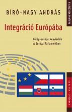 INTEGRÁCIÓ EURÓPÁBA - KÖZÉP-EURÓPAI KÉPVISELŐK AZ EURÓPAI PARLAMENTBEN - Ekönyv - BÍRÓ-NAGY ANDRÁS