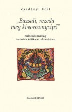 BAZSALI, REZEDA MEG KISASSZONYCIPŐ - KULTURÁLIS MÁSSÁG FEMINISTA KRITIKAI ÉRTEL - Ekönyv - ZSADÁNYI EDIT