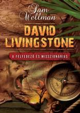DAVID LIVINGSTONE - A FELFEDEZŐ ÉS MISSZIONÁRIUS - Ekönyv - WELLMAN, SAM