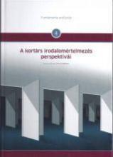 A KORTÁRS IRODALOMÉRTELMEZÉS PERSPEKTÍVÁI - Ekönyv - MAGYAR MŰVÉSZETI AKADÉMIA MŰVÉSZETELMÉLE