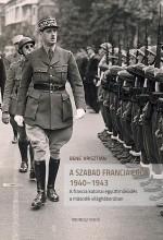 A SZABAD FRANCIA ERŐK 1940-1943. A FRANCIA KATONAI EGYÜTTMŰKÖDÉS A MÁSODIK VIL. - Ekönyv - BENE KRISZTIÁN