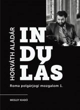 INDULÁS - A ROMA POLGÁRJOGI MOZGALOM SZEMÉLYES TÖRTÉNETE 1. - Ekönyv - HORVÁTH ALADÁR
