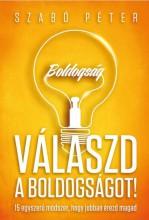 VÁLASZD A BOLDOGSÁGOT! - 15 EGYSZERŰ MÓDSZER, HOGY JOBBAN ÉREZD MAGAD - Ekönyv - SZABÓ PÉTER