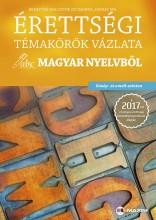 ÉRETTSÉGI TÉMAKÖRÖK VÁZLATA MAGYAR NYELVBŐL (KÖZÉP- ÉS EMELT SZINTEN) – A 2017-T - Ekönyv - BRENYÓNÉ MALUSTYIK ZSUZSANNA, JANKAY ÉVA
