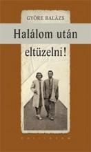HALÁLOM UTÁN ELTÜZELNI! - ÜKH 2015 - Ekönyv - GYÖRE BALÁZS