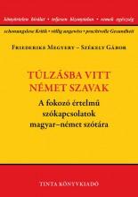 TÚLZÁSBA VITT NÉMET SZAVAK - A FOKOZÓ ÉRTELMŰ SZÓKAPCSOLATOK MAGYAR-NÉMET  SZÓTÁ - Ekönyv - FRIEDERIKE MEGYERY, SZÉKELY GÁBOR