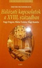 HÁLÓZATI KAPCSOLATOK A XVIII. SZÁZADBAN - KIRÁLYI HÁZAK - Ekönyv - WUNDERLICH, DIETER