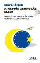 A KETTŐS ZSAROLÁS ELLEN - MENEKÜLTEK, TERROR ÉS EGYÉB GONDOK FELEBARÁTAINKKAL - Ebook - SLAVOJ ŽIŽEK