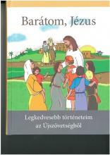 BARÁTOM, JÉZUS - LEGKEDVESEBB TÖRTÉNETEIM AZ ÚJSZÖVETSÉGBŐL - Ekönyv - ÉLJ INKÁBB ALAPÍTVÁNY