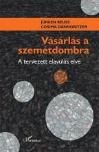 VÁSÁRLÁS A SZEMÉTDOMBRA - A TERVEZETT ELAVULÁS ELVE - Ekönyv - REUSS, JÜRGEN - DANNORITZER, COSIMA