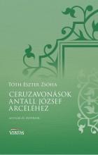 CERUZAVONÁSOK ANTALL JÓZSEF ARCÉLÉHEZ - LEVELEK ÉS INTERJÚK - Ekönyv - TÓTH ESZTER ZSÓFIA