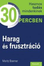 HARAG ÉS FRUSZTRÁCIÓ - HASZNOS TUDÁS MINDENKINEK 30 PERCBEN - Ebook - BOERNER, MORITZ