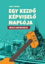 EGY KEZDŐ KÉPVISELŐ NAPLÓJA - KÖZÉLETI RÉMTÖRTÉNETEK - Ekönyv - SALLAI R. BENEDEK