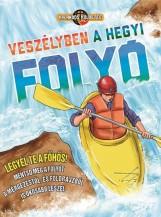 VESZÉLYBEN A HEGYI FOLYÓ - KALANDOS KÜLDETÉS (LEGYÉL TE A FŐHŐS!) - Ekönyv - NAPRAFORGÓ KÖNYVKIADÓ
